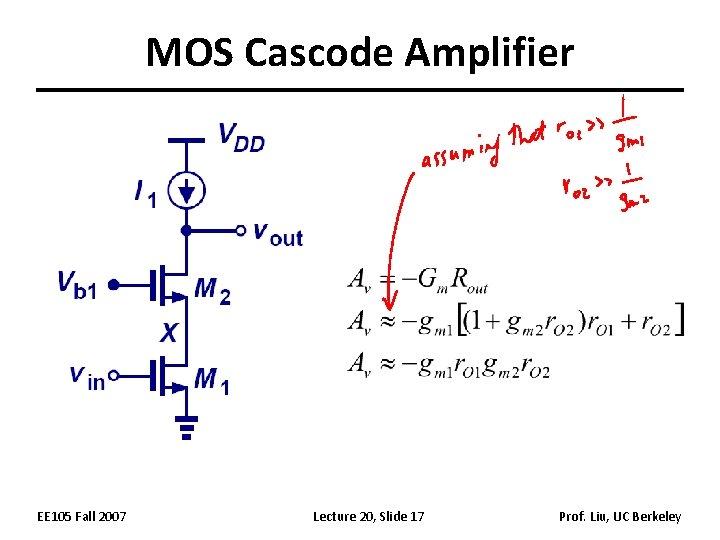 MOS Cascode Amplifier EE 105 Fall 2007 Lecture 20, Slide 17 Prof. Liu, UC