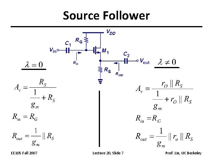 Source Follower EE 105 Fall 2007 Lecture 20, Slide 7 Prof. Liu, UC Berkeley