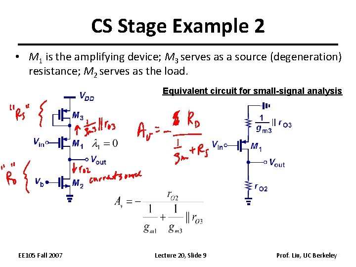 CS Stage Example 2 • M 1 is the amplifying device; M 3 serves
