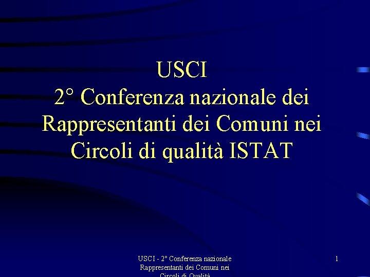 USCI 2° Conferenza nazionale dei Rappresentanti dei Comuni nei Circoli di qualità ISTAT USCI