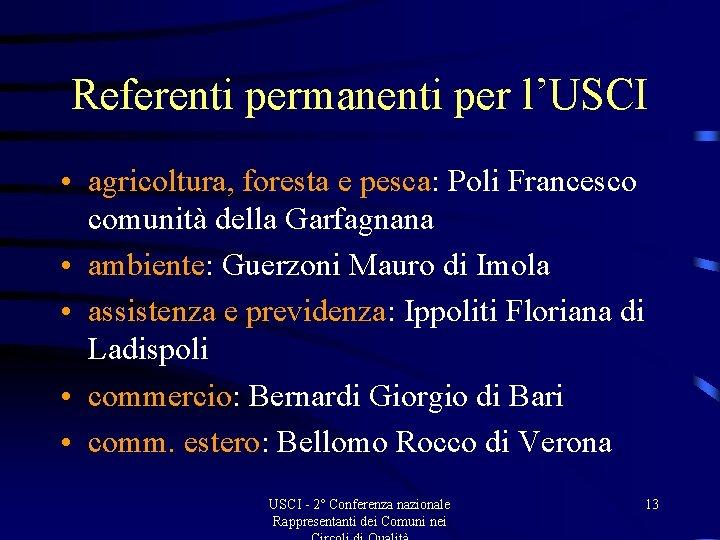 Referenti permanenti per l'USCI • agricoltura, foresta e pesca: Poli Francesco comunità della Garfagnana