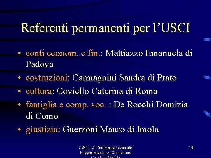 Referenti permanenti per l'USCI • conti econom. e fin. : Mattiazzo Emanuela di Padova