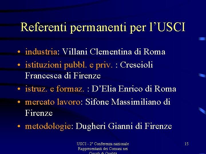 Referenti permanenti per l'USCI • industria: Villani Clementina di Roma • istituzioni pubbl. e