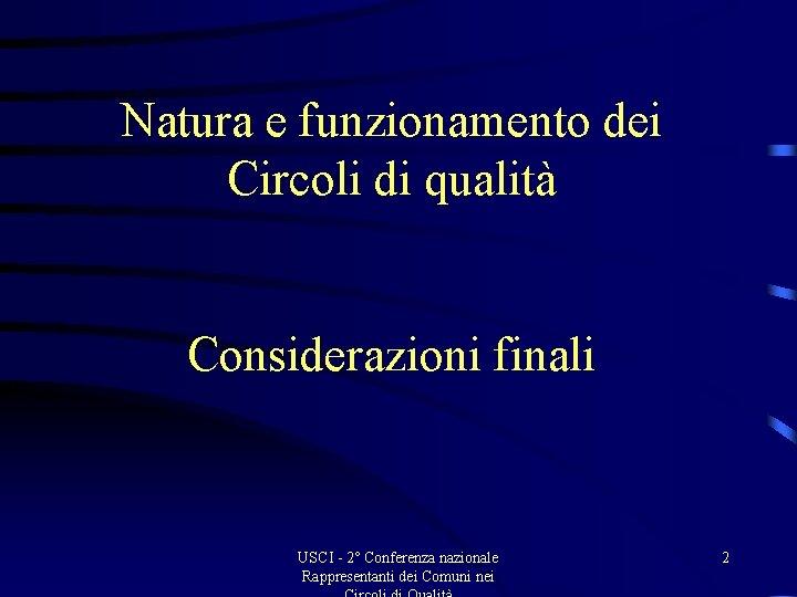 Natura e funzionamento dei Circoli di qualità Considerazioni finali USCI - 2° Conferenza nazionale