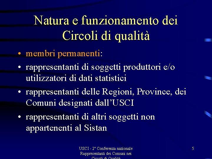 Natura e funzionamento dei Circoli di qualità • membri permanenti: • rappresentanti di soggetti
