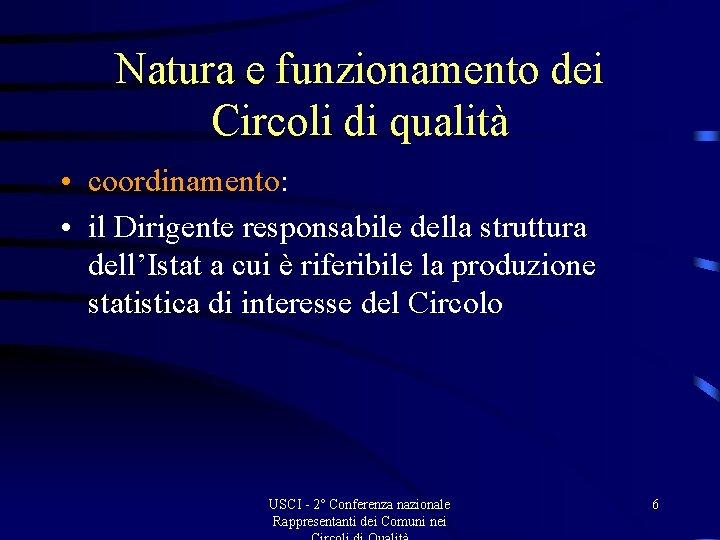 Natura e funzionamento dei Circoli di qualità • coordinamento: • il Dirigente responsabile della