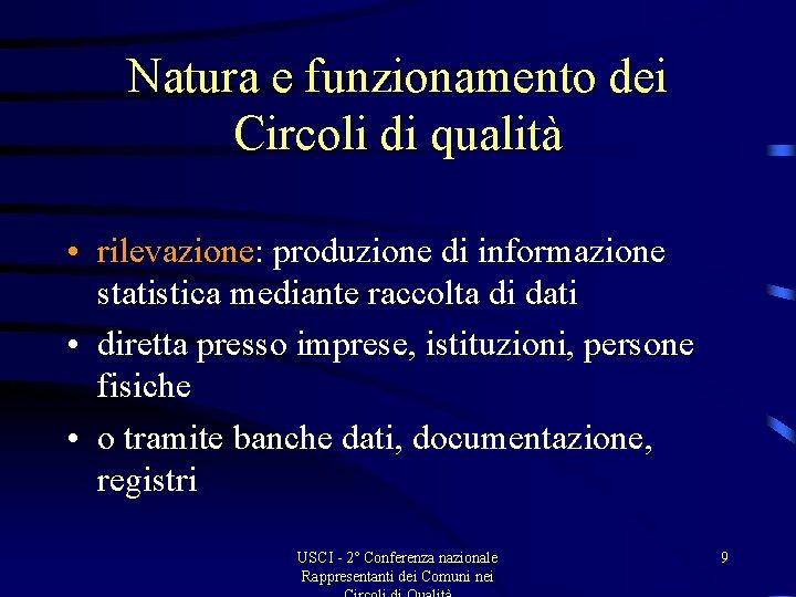 Natura e funzionamento dei Circoli di qualità • rilevazione: produzione di informazione statistica mediante