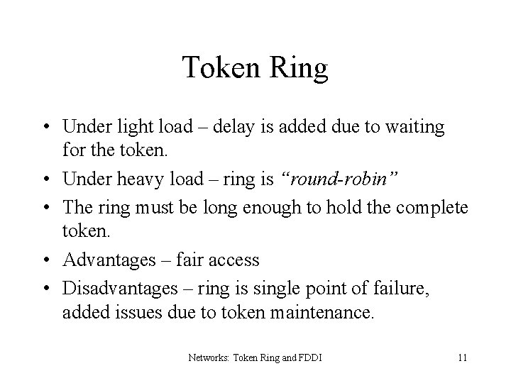 Token Ring • Under light load – delay is added due to waiting for