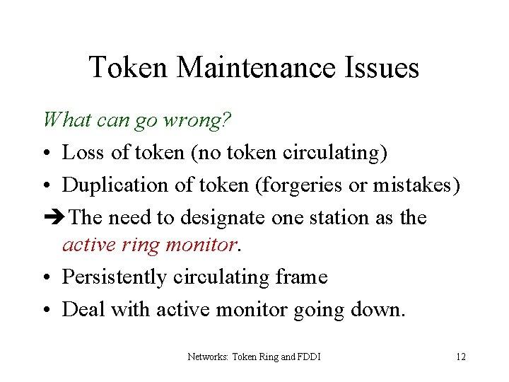Token Maintenance Issues What can go wrong? • Loss of token (no token circulating)
