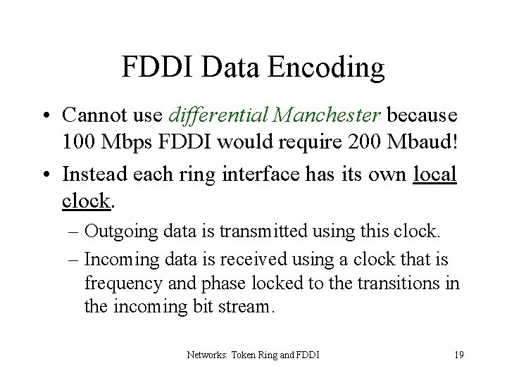 FDDI Data Encoding • Cannot use differential Manchester because 100 Mbps FDDI would require