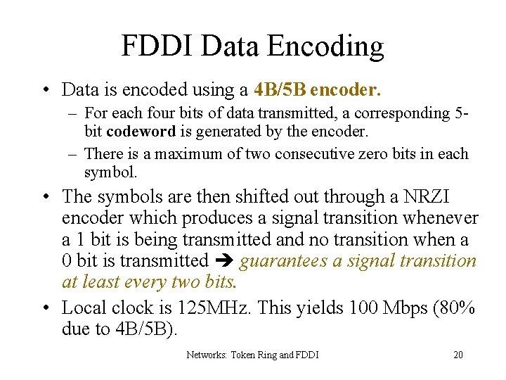FDDI Data Encoding • Data is encoded using a 4 B/5 B encoder. –