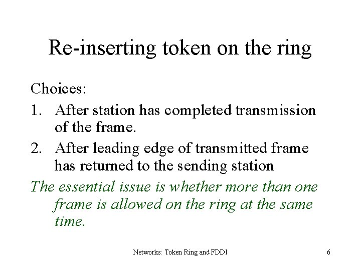 Re-inserting token on the ring Choices: 1. After station has completed transmission of the