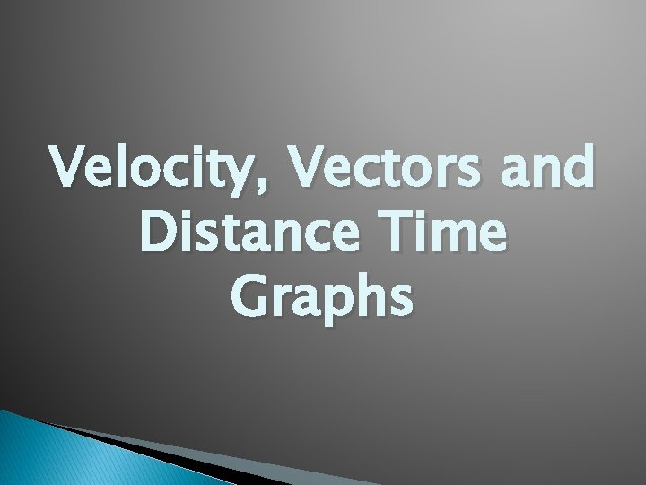 Velocity, Vectors and Distance Time Graphs