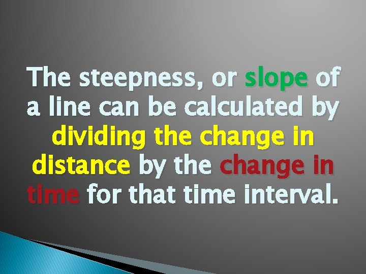 The steepness, or slope of a line can be calculated by dividing the change