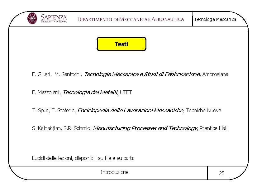 Tecnologia Meccanica Testi F. Giusti, M. Santochi, Tecnologia Meccanica e Studi di Fabbricazione, Ambrosiana