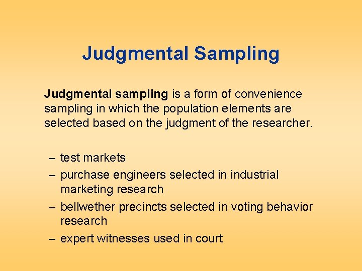 Judgmental Sampling Judgmental sampling is a form of convenience sampling in which the population