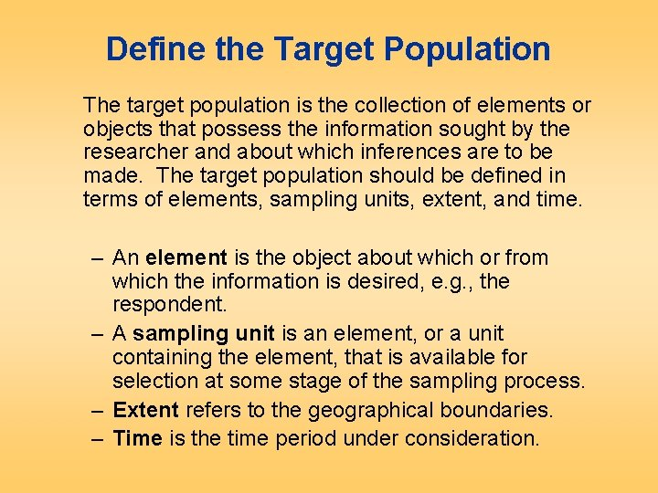 Define the Target Population The target population is the collection of elements or objects
