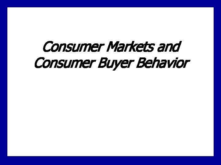 Consumer Markets and Consumer Buyer Behavior