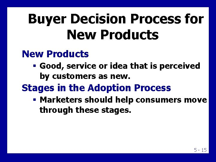 Buyer Decision Process for New Products § Good, service or idea that is perceived