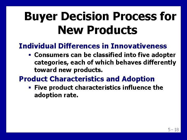 Buyer Decision Process for New Products Individual Differences in Innovativeness § Consumers can be