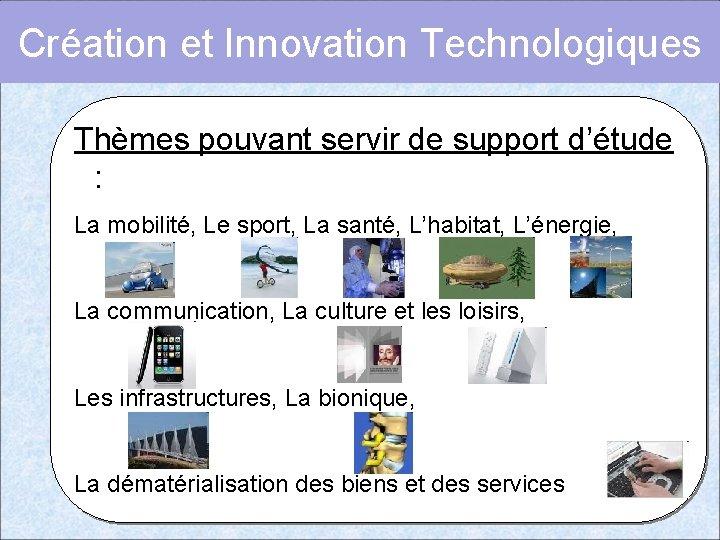 Création et Innovation Technologiques Thèmes pouvant servir de support d'étude : La mobilité, Le