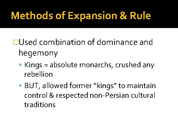 Methods of Expansion & Rule �Used combination of dominance and hegemony Kings = absolute
