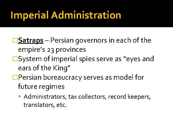 Imperial Administration �Satraps – Persian governors in each of the empire's 23 provinces �System