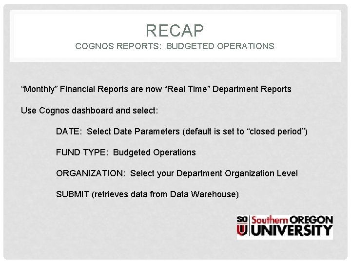 """RECAP COGNOS REPORTS: BUDGETED OPERATIONS """"Monthly"""" Financial Reports are now """"Real Time"""" Department Reports"""