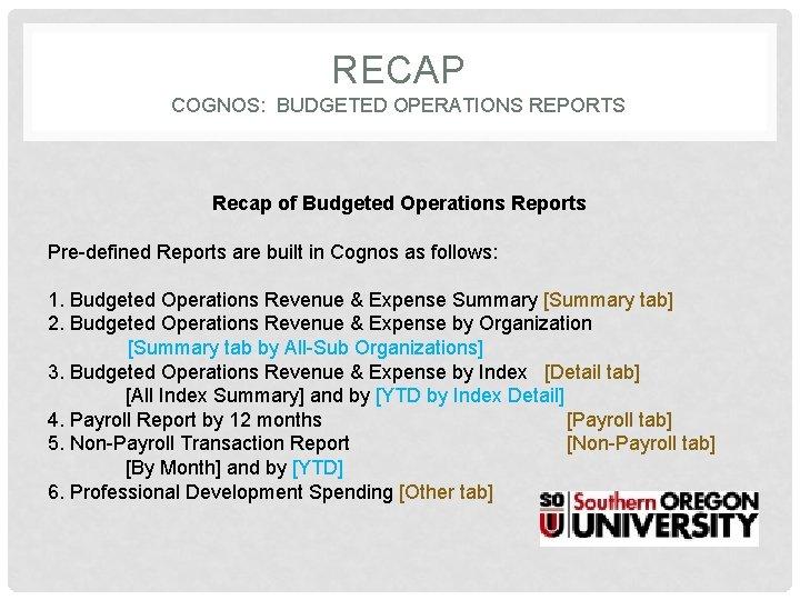 RECAP COGNOS: BUDGETED OPERATIONS REPORTS Recap of Budgeted Operations Reports Pre-defined Reports are built