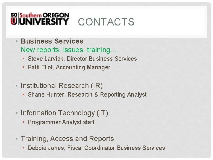 CONTACTS • Business Services New reports, issues, training… • Steve Larvick, Director Business Services