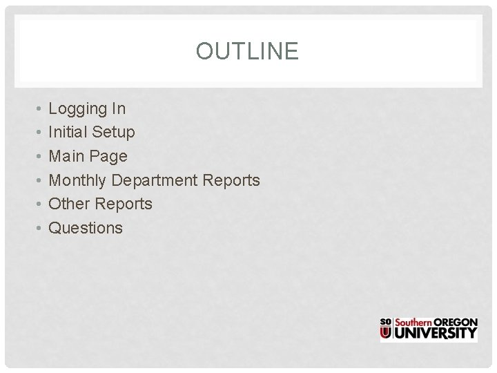 OUTLINE • • • Logging In Initial Setup Main Page Monthly Department Reports Other