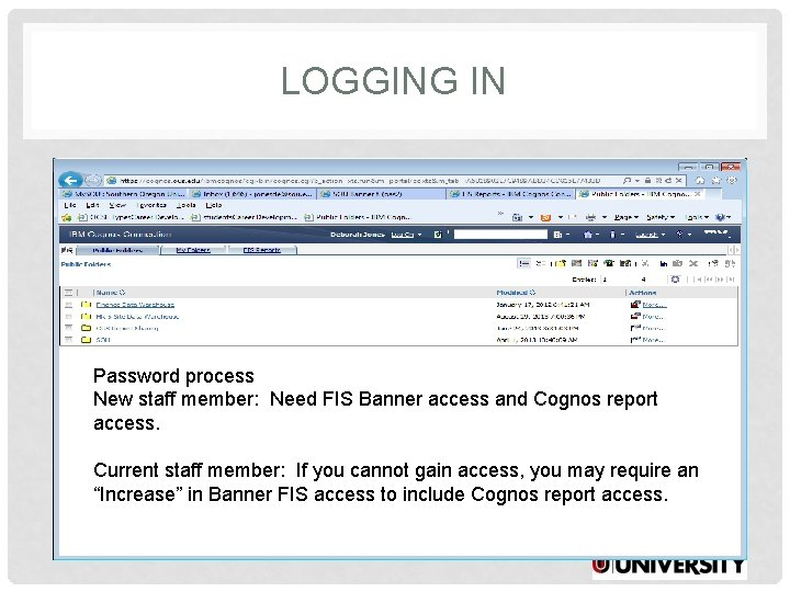 LOGGING IN Password process New staff member: Need FIS Banner access and Cognos report