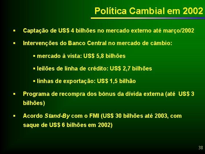 Política Cambial em 2002 § Captação de US$ 4 bilhões no mercado externo até