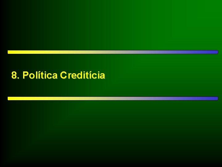 8. Política Creditícia