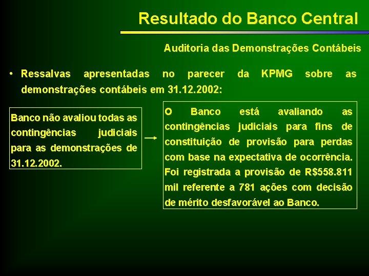 Resultado do Banco Central Auditoria das Demonstrações Contábeis • Ressalvas apresentadas no parecer demonstrações