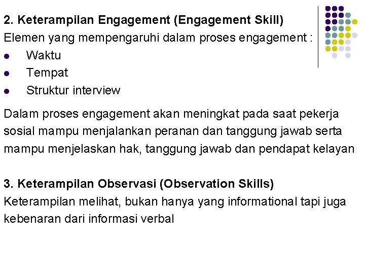 2. Keterampilan Engagement (Engagement Skill) Elemen yang mempengaruhi dalam proses engagement : l Waktu