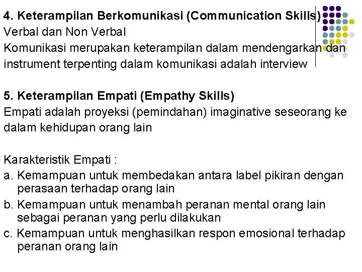 4. Keterampilan Berkomunikasi (Communication Skills) Verbal dan Non Verbal Komunikasi merupakan keterampilan dalam mendengarkan