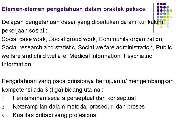 Elemen-elemen pengetahuan dalam praktek peksos Delapan pengetahuan dasar yang diperlukan dalam kurikulum pekerjaan sosial