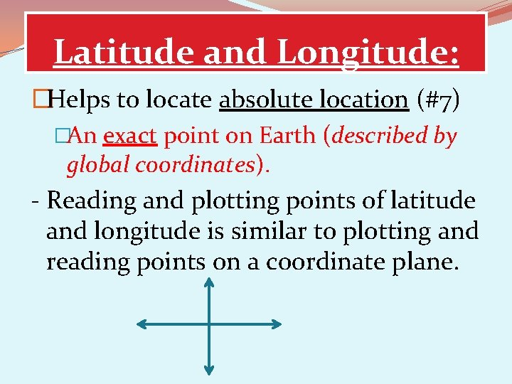 Latitude and Longitude: �Helps to locate absolute location (#7) �An exact point on Earth