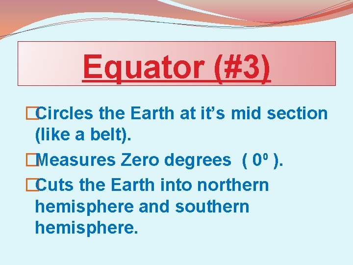 Equator (#3) �Circles the Earth at it's mid section (like a belt). �Measures Zero