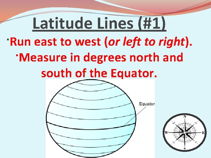 Latitude Lines (#1) ·Run east to west (or left to right). ·Measure in degrees