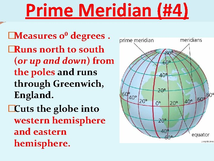 Prime Meridian (#4) �Measures 0⁰ degrees. �Runs north to south (or up and down)