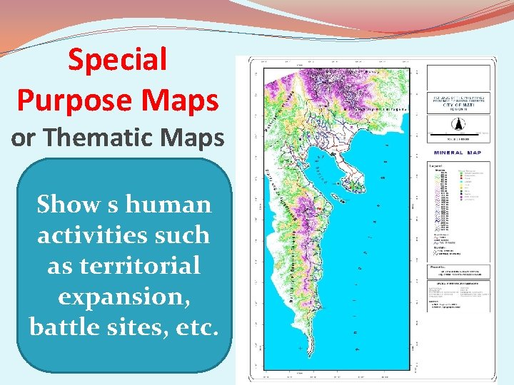 Special Purpose Maps or Thematic Maps Show s human activities such as territorial expansion,