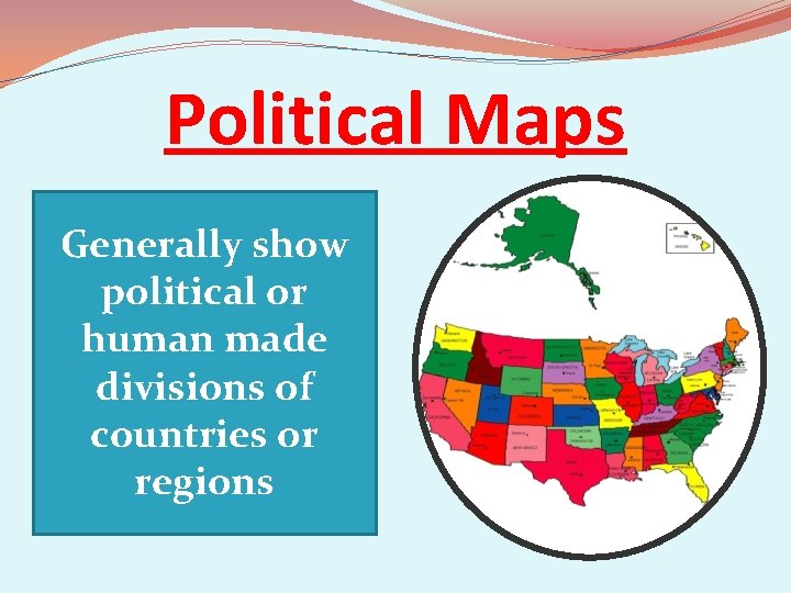 Political Maps Generally show political or human made divisions of countries or regions