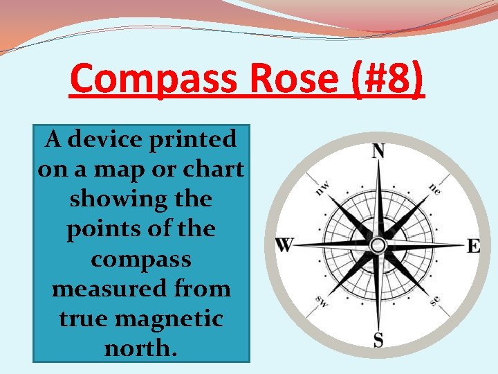 Compass Rose (#8) A device printed on a map or chart showing the points