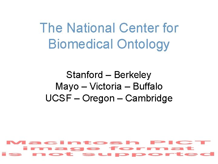 The National Center for Biomedical Ontology Stanford – Berkeley Mayo – Victoria – Buffalo