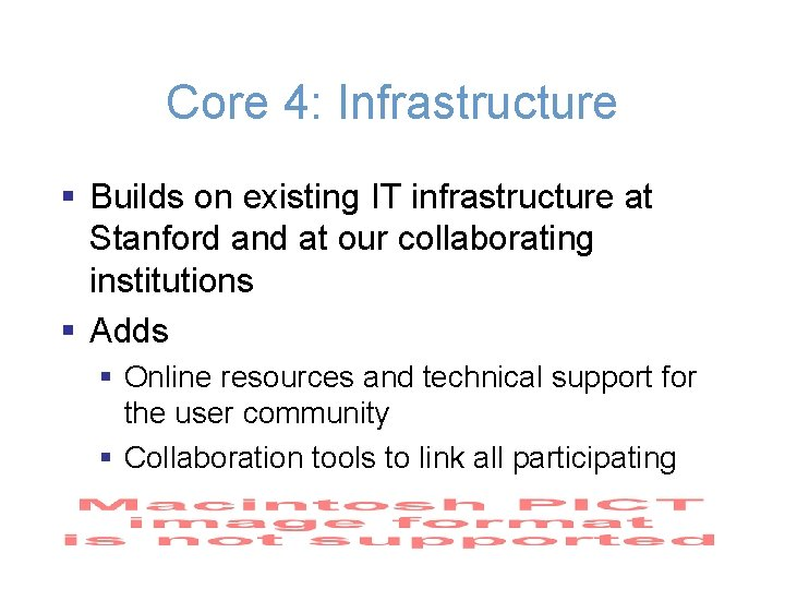 Core 4: Infrastructure § Builds on existing IT infrastructure at Stanford and at our