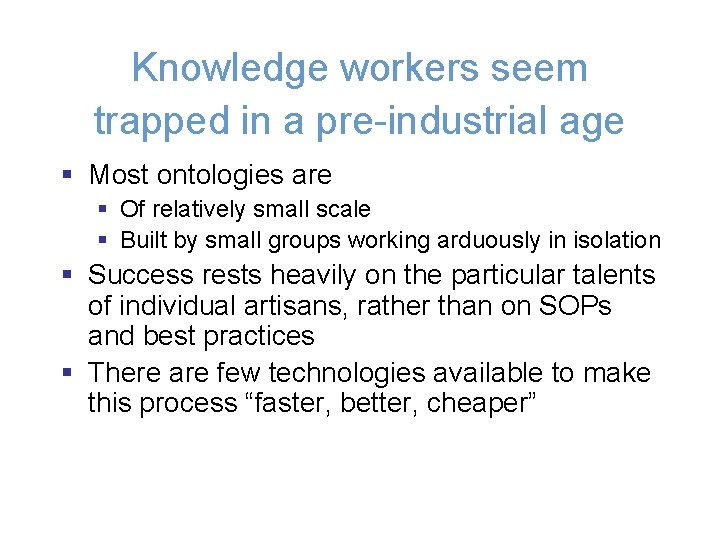 Knowledge workers seem trapped in a pre-industrial age § Most ontologies are § Of