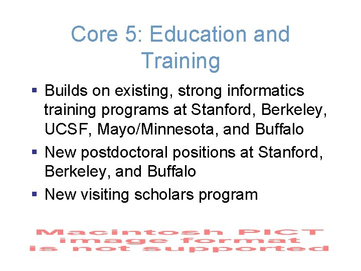 Core 5: Education and Training § Builds on existing, strong informatics training programs at