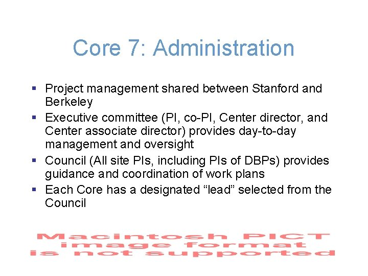 Core 7: Administration § Project management shared between Stanford and Berkeley § Executive committee